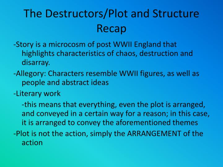 the destructors plot essay The destructors story analysis essay the author of the story of the destructors emphasizes on how human nature was being destructed due to the battle of battle.
