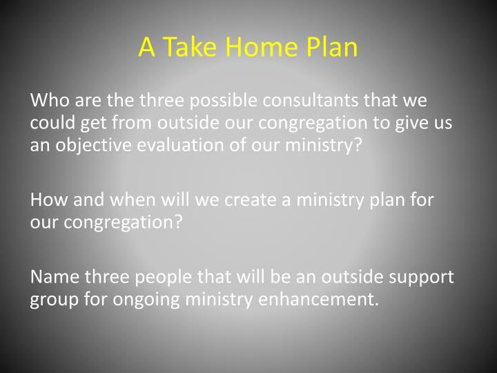 A Take Home Plan