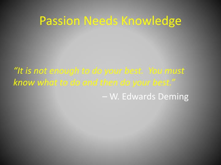 Passion Needs Knowledge