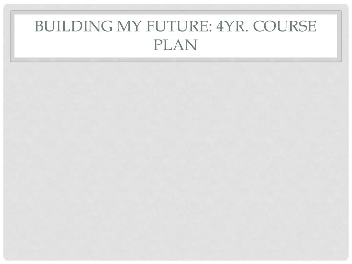 Building My Future: 4yr. Course Plan