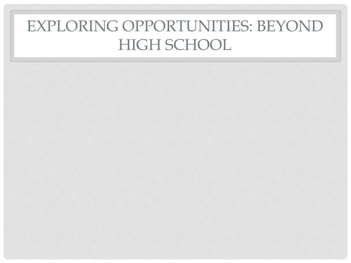 Exploring Opportunities: Beyond High school