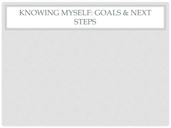 Knowing Myself: Goals & next Steps