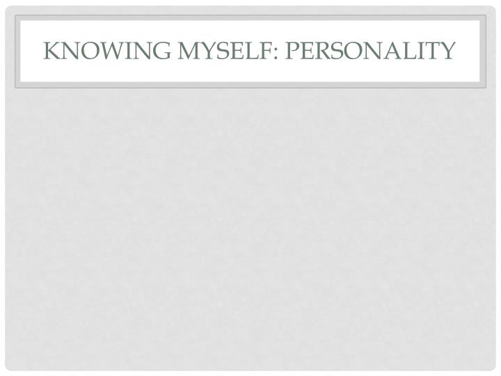 Knowing Myself: Personality