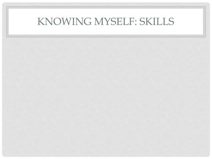 Knowing Myself: Skills