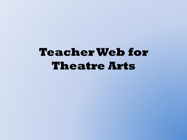 Teacher Web for Theatre Arts