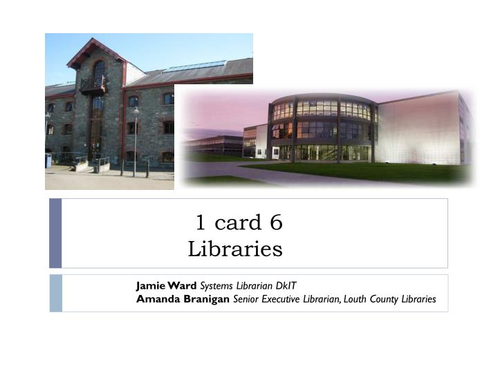 1 card 6 libraries