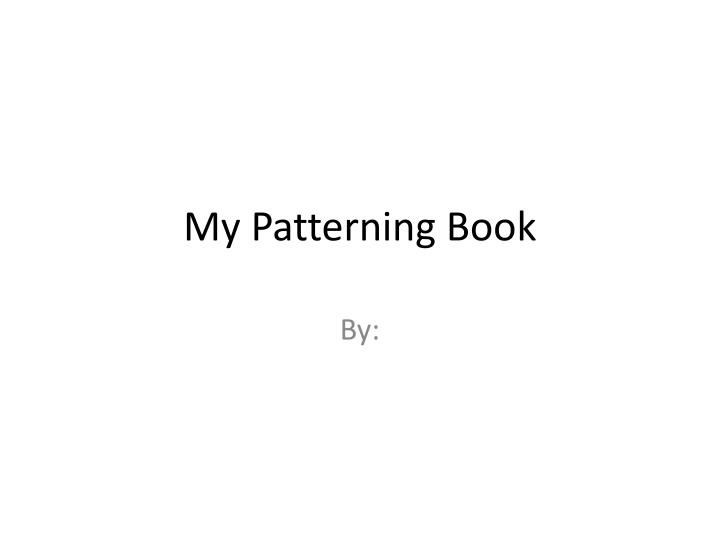 My Patterning Book