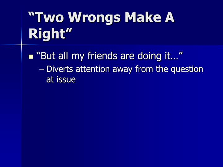 """Two Wrongs Make A Right"""