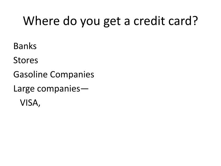 Where do you get a credit card?