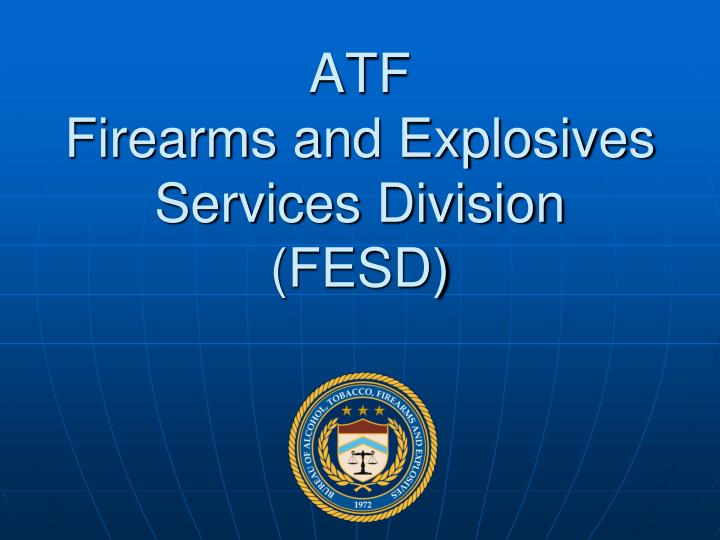 Atf firearms and explosives services division fesd