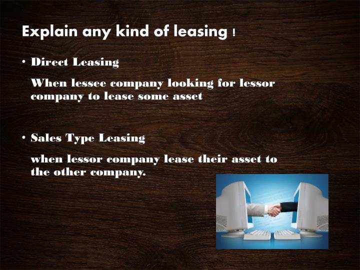 Explain any kind of leasing !