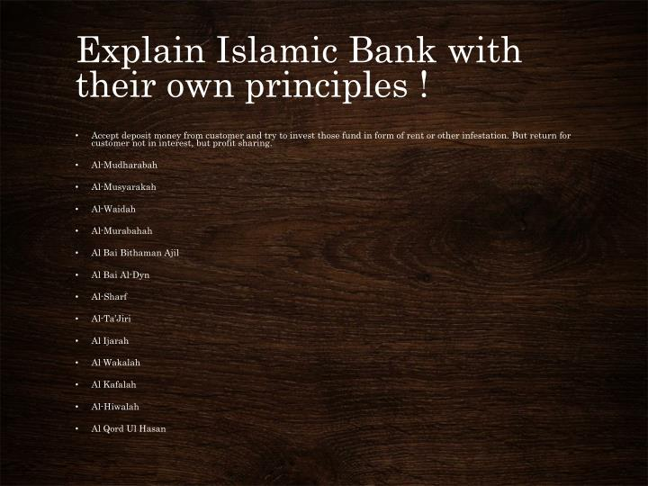 Explain Islamic Bank with their own principles !