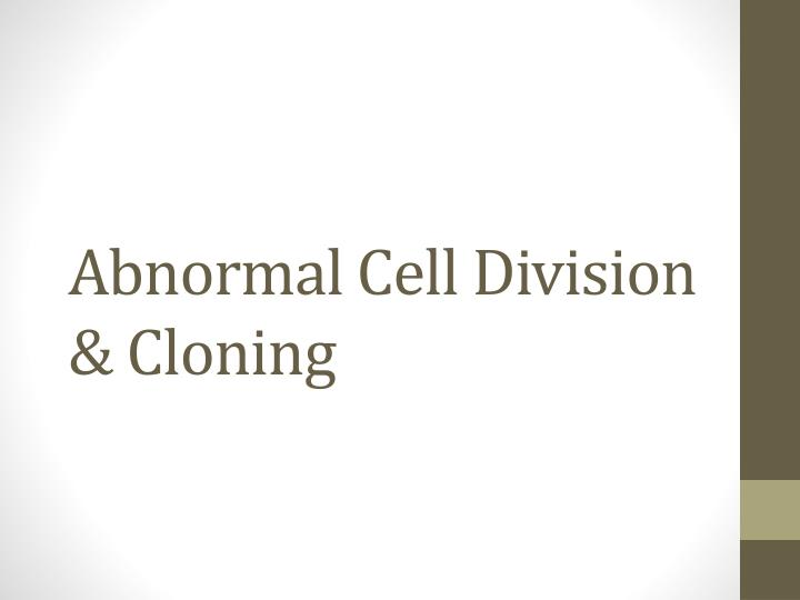 Abnormal Cell Division & Cloning