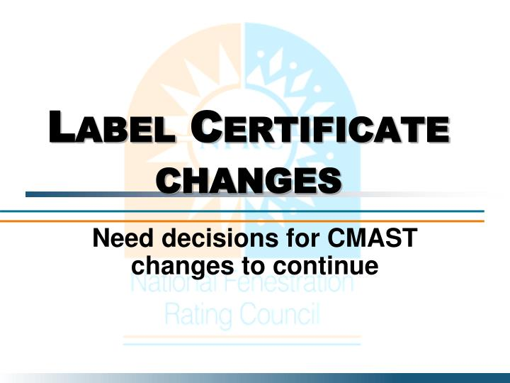 Label Certificate changes