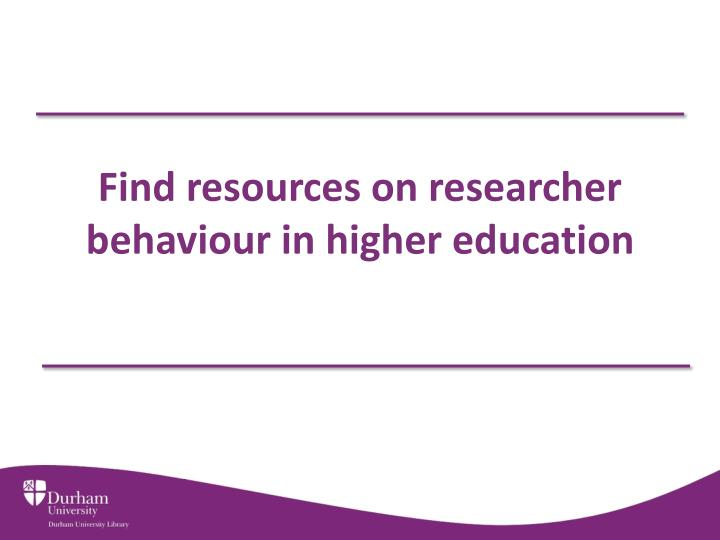 Find resources on researcher behaviour in higher education