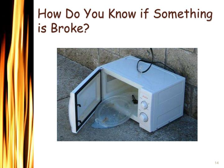 How Do You Know if Something is Broke?