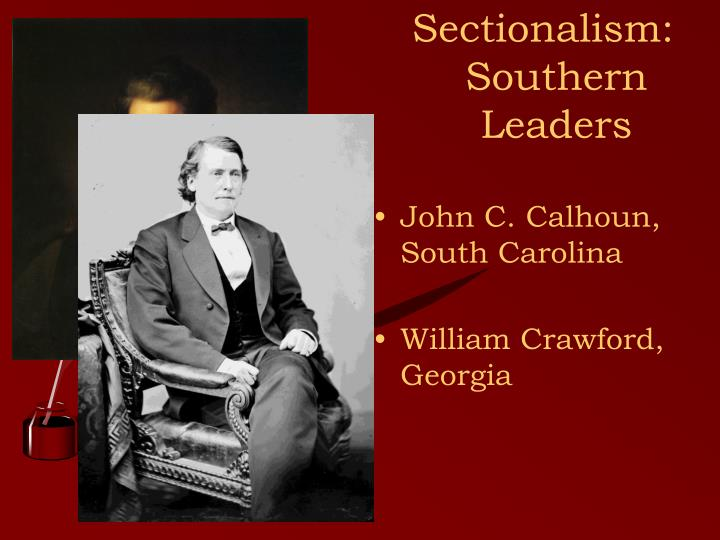Sectionalism: Southern Leaders