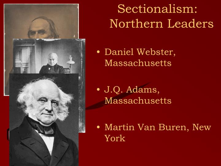 Sectionalism: Northern Leaders