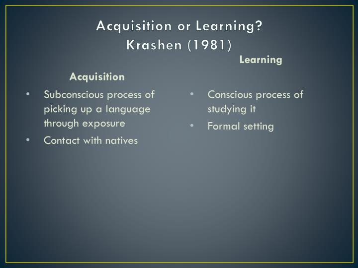 Acquisition or Learning?