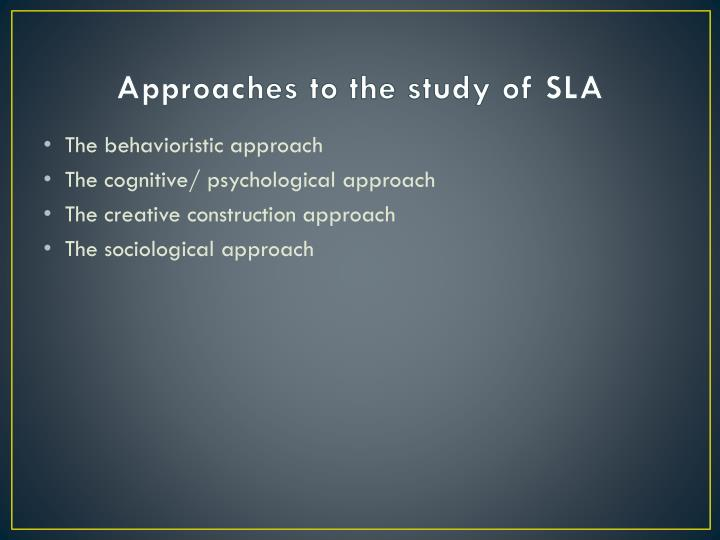 Approaches to the study of SLA