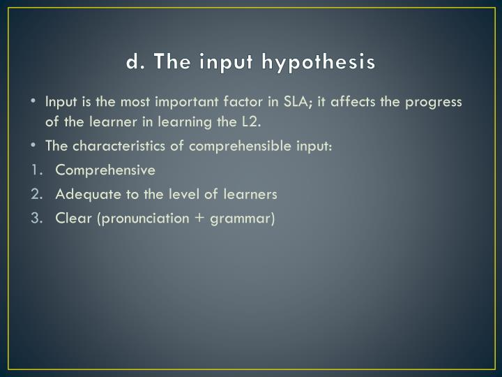 d. The input hypothesis