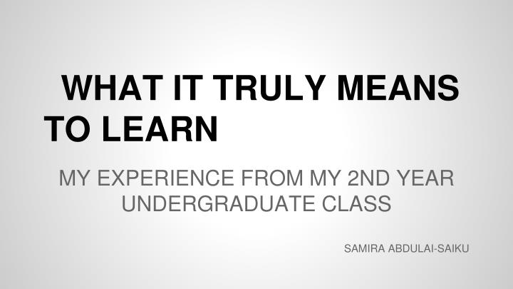 WHAT IT TRULY MEANS TO LEARN