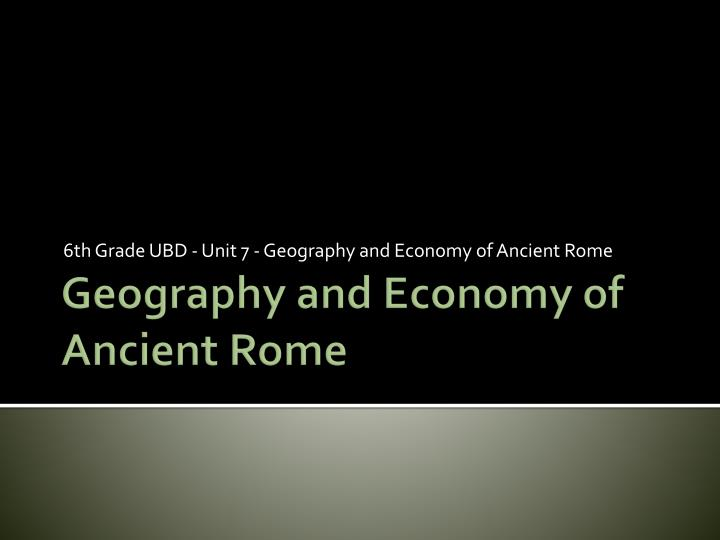 6 th grade ubd unit 7 geography and economy of ancient rome