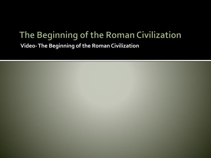The Beginning of the Roman Civilization