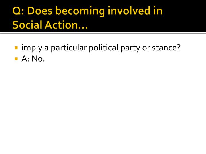Q: Does becoming involved in Social Action...