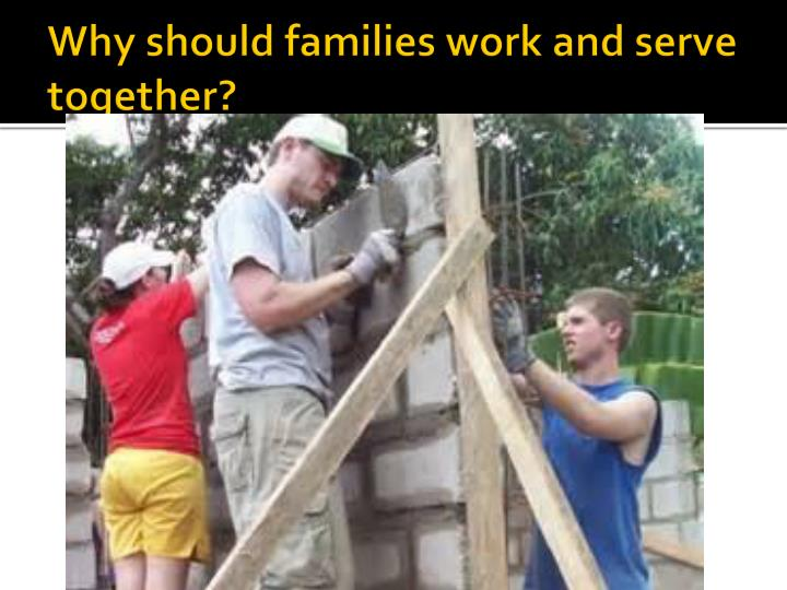 Why should families work and serve together?