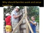 why should families work and serve together