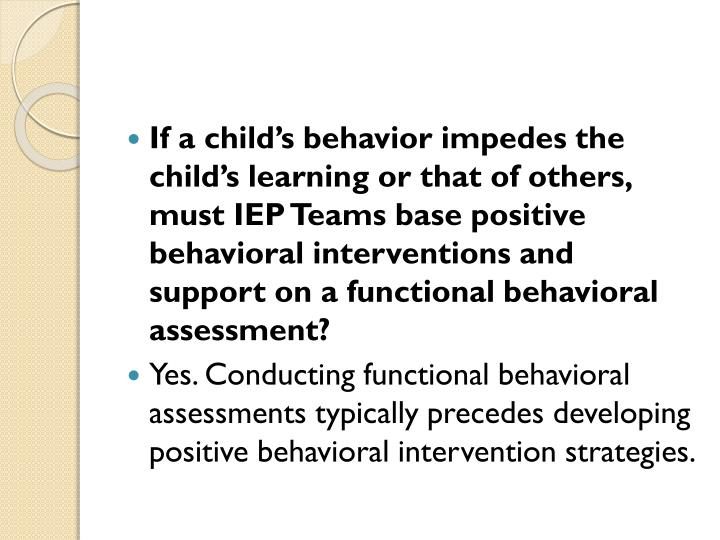 If a child's behavior impedes the child's learning or that of others, must IEP Teams base positive behavioral interventions and support on a functional behavioral assessment?
