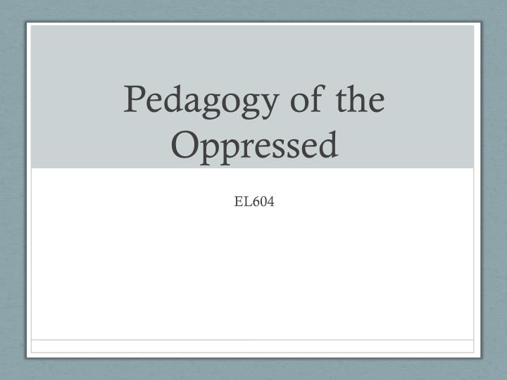 sociology the pedagogy of the opressed Pedagogy sociology pedagogy of the oppressed by paulo freire is an interesting the most interesting notion in pedagogy of the oppressed.