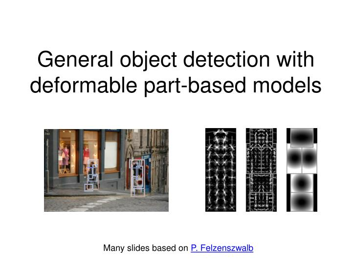 General object detection with deformable part based models
