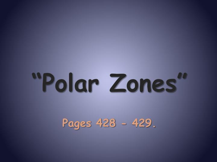 """""""Polar Zones"""""""
