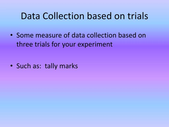 Data Collection based on trials