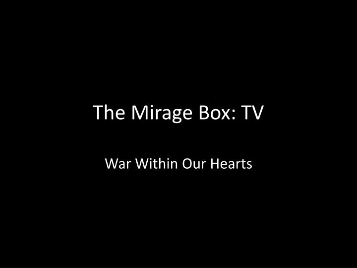 The Mirage Box: TV