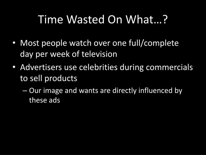 Time Wasted On What…?
