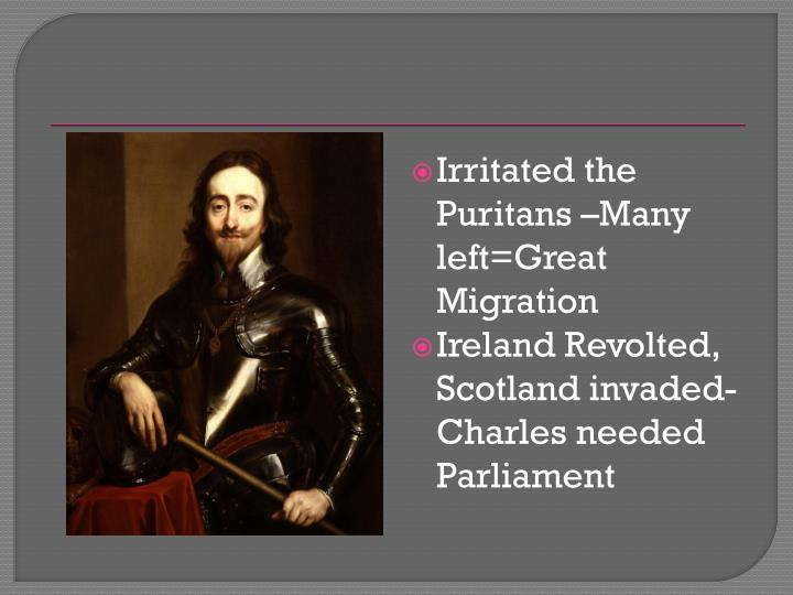Irritated the Puritans –Many left=Great Migration