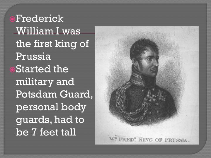 Frederick William I was the first king of Prussia