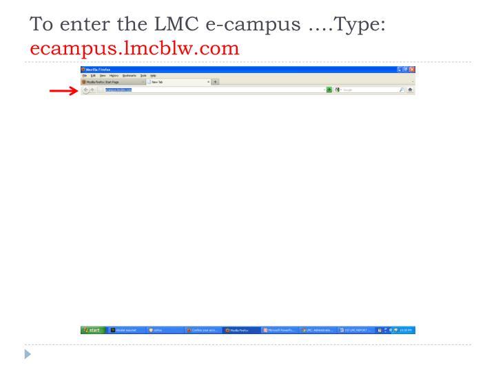 To enter the LMC