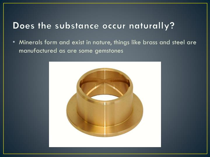Does the substance occur naturally?