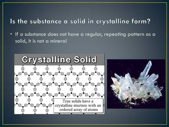 Is the substance a solid in crystalline form?