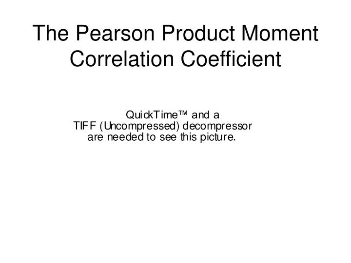 The Pearson Product Moment Correlation Coefficient