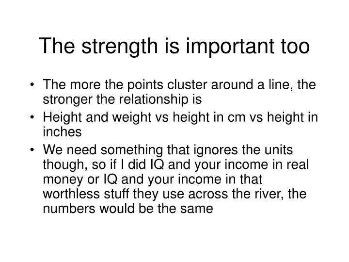 The strength is important too