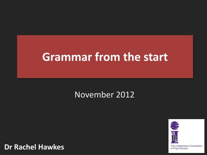 Grammar from the start