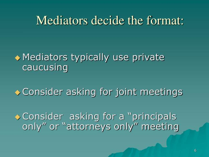 Mediators decide the format: