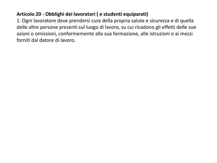 Articolo 20 - Obblighi dei lavoratori ( e studenti equiparati)