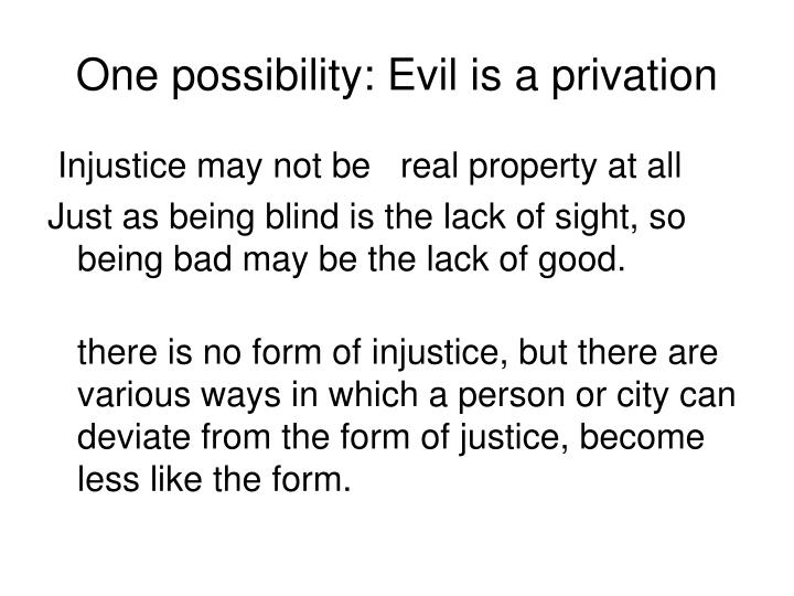 One possibility: Evil is a privation
