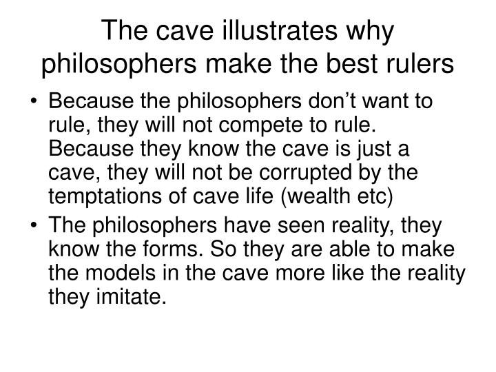 The cave illustrates why philosophers make the best rulers